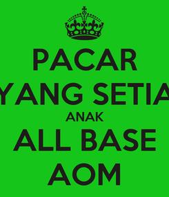 Poster: PACAR YANG SETIA ANAK ALL BASE AOM