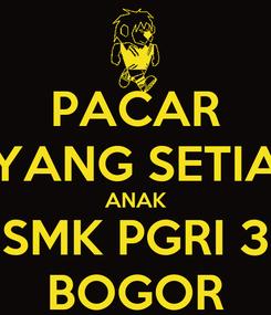 Poster: PACAR YANG SETIA ANAK SMK PGRI 3 BOGOR