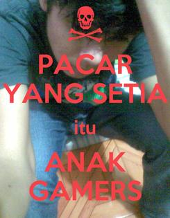 Poster: PACAR YANG SETIA itu ANAK GAMERS