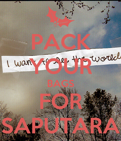 Poster: PACK YOUR BAGS FOR SAPUTARA