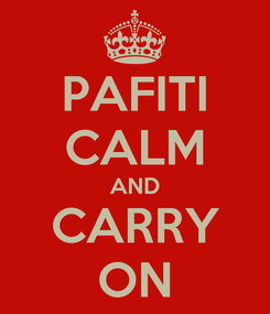 Poster: PAFITI CALM AND CARRY ON