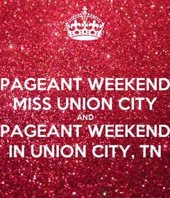 Poster: PAGEANT WEEKEND MISS UNION CITY AND PAGEANT WEEKEND IN UNION CITY, TN