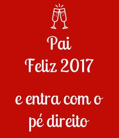 Poster: Pai Feliz 2017  e entra com o pé direito