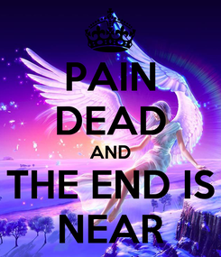 Poster: PAIN DEAD AND THE END IS NEAR