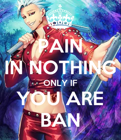 Poster: PAIN IN NOTHING ONLY IF YOU ARE BAN