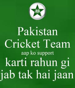 Poster: Pakistan Cricket Team aap ko support karti rahun gi jab tak hai jaan