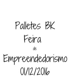 Poster: Palletes BK Feira  de Empreendedorismo 01/12/2016