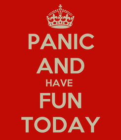 Poster: PANIC AND HAVE  FUN TODAY