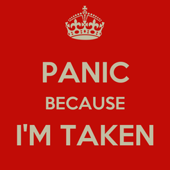 Poster:  PANIC BECAUSE I'M TAKEN