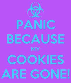 Poster: PANIC BECAUSE MY COOKIES ARE GONE!