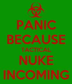 Poster: PANIC BECAUSE TACTICAL NUKE INCOMING