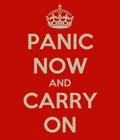 Poster: PANIC NOW AND CARRY ON