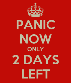 Poster: PANIC NOW ONLY 2 DAYS LEFT