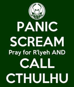 Poster: PANIC SCREAM Pray for R'lyeh AND CALL CTHULHU