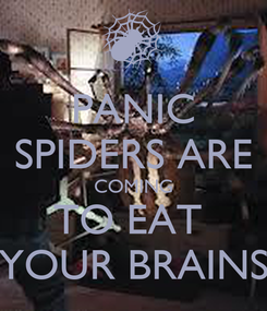 Poster: PANIC SPIDERS ARE COMING TO EAT  YOUR BRAINS