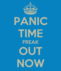 Poster: PANIC TIME FREAK OUT NOW