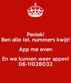 Poster: Paniek! Ben alle tel. nummers kwijt! App me even En we kunnen weer appen! 06-11028032