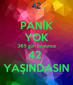 Poster: PANİK YOK 365 gün boyunca 42  YAŞINDASIN