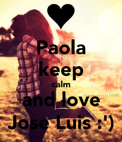 Poster: Paola keep calm and love Jose Luis :')