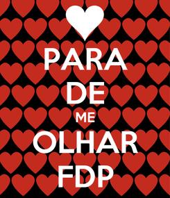 Poster: PARA DE ME OLHAR FDP
