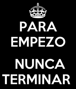 Poster: PARA EMPEZO   NUNCA TERMINAR