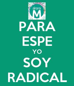 Poster: PARA ESPE YO SOY RADICAL