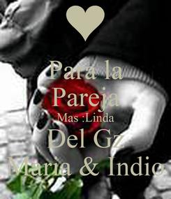 Poster: Para la Pareja Mas :Linda Del Gz Maria & Indio