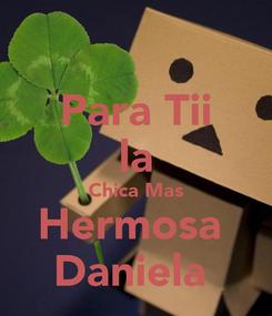 Poster: Para Tii la Chica Mas Hermosa  Daniela