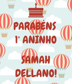 Poster: PARABÉNS  1° ANINHO  SAMAH DELLANO!
