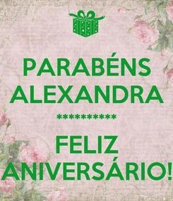 Poster: PARABÉNS ALEXANDRA ********** FELIZ ANIVERSÁRIO!
