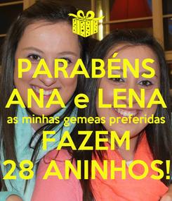 Poster: PARABÉNS ANA e LENA as minhas gemeas preferidas FAZEM 28 ANINHOS!