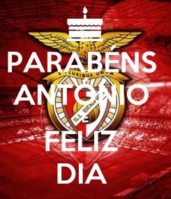 Poster: PARABÉNS  ANTÓNIO  E FELIZ  DIA