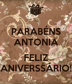 Poster: PARABÉNS ANTONIA  FELIZ ANIVERSSÁRIO!