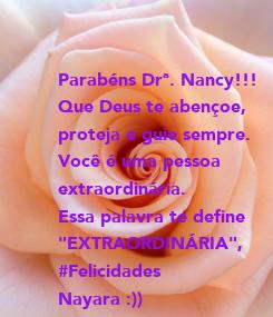 """Poster: Parabéns Drª. Nancy!!! Que Deus te abençoe, proteja e guie sempre. Você é uma pessoa extraordinária. Essa palavra te define """"EXTRAORDINÁRIA"""", #Felicidades Nayara :))"""