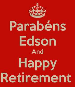 Poster: Parabéns Edson And Happy Retirement