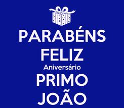 Poster: PARABÉNS FELIZ Aniversário PRIMO JOÃO