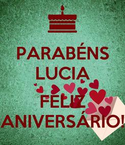 Poster: PARABÉNS LUCIA  FELIZ ANIVERSÁRIO!