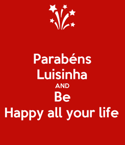 Poster: Parabéns Luisinha AND Be Happy all your life