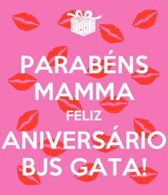 Poster: PARABÉNS MAMMA FELIZ ANIVERSÁRIO BJS GATA!