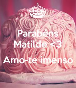 Poster: Parabéns Matilde <3  Amo-te imenso