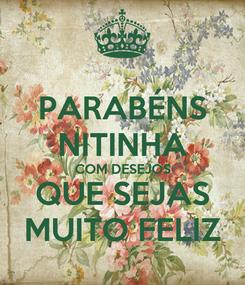Poster: PARABÉNS NITINHA COM DESEJOS QUE SEJAS MUITO FELIZ