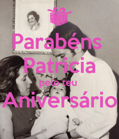 Poster: Parabéns  Patricia pelo teu  Aniversário