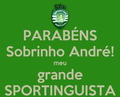Poster: PARABÉNS Sobrinho André! meu grande SPORTINGUISTA