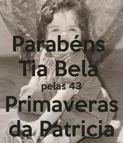 Poster: Parabéns  Tia Bela  pelas 43 Primaveras da Patricia