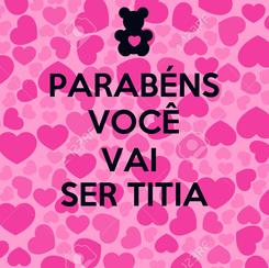 Poster: PARABÉNS VOCÊ VAI  SER TITIA