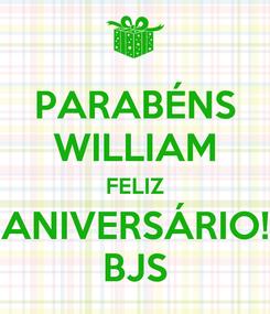 Poster: PARABÉNS WILLIAM FELIZ ANIVERSÁRIO! BJS