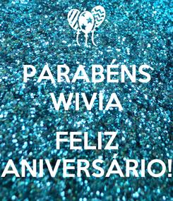 Poster: PARABÉNS WIVIA  FELIZ ANIVERSÁRIO!