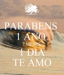 Poster: PARABENS  1 ANO  7 MESES  1 DIA TE AMO