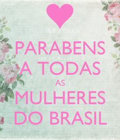 Poster: PARABENS A TODAS AS MULHERES DO BRASIL