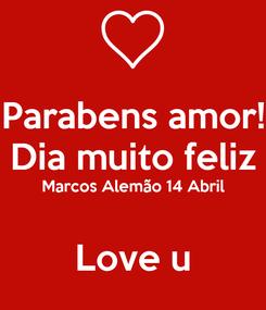 Poster: Parabens amor! Dia muito feliz Marcos Alemão 14 Abril  Love u